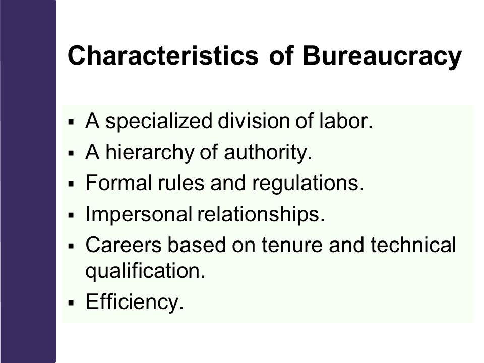 Characteristics of Bureaucracy  A specialized division of labor.