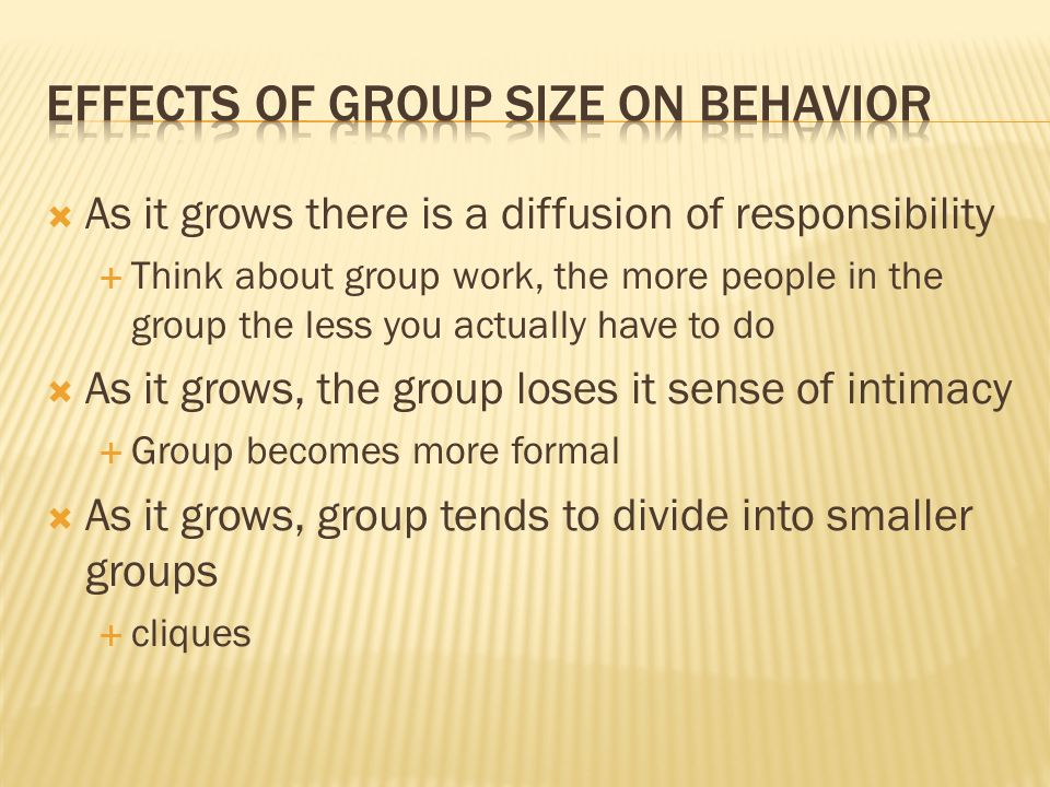  As it grows there is a diffusion of responsibility  Think about group work, the more people in the group the less you actually have to do  As it g