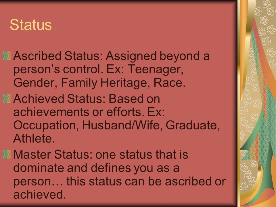 Status Ascribed Status: Assigned beyond a person's control.