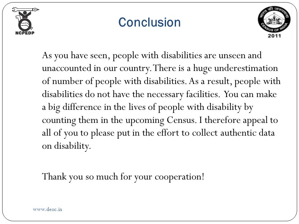 Conclusion   As you have seen, people with disabilities are unseen and unaccounted in our country.