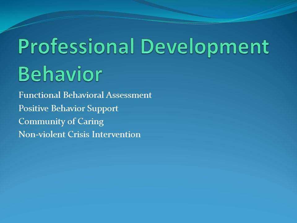 Functional Behavioral Assessment Positive Behavior Support Community of Caring Non-violent Crisis Intervention