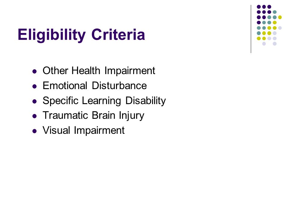 Eligibility Criteria Other Health Impairment Emotional Disturbance Specific Learning Disability Traumatic Brain Injury Visual Impairment