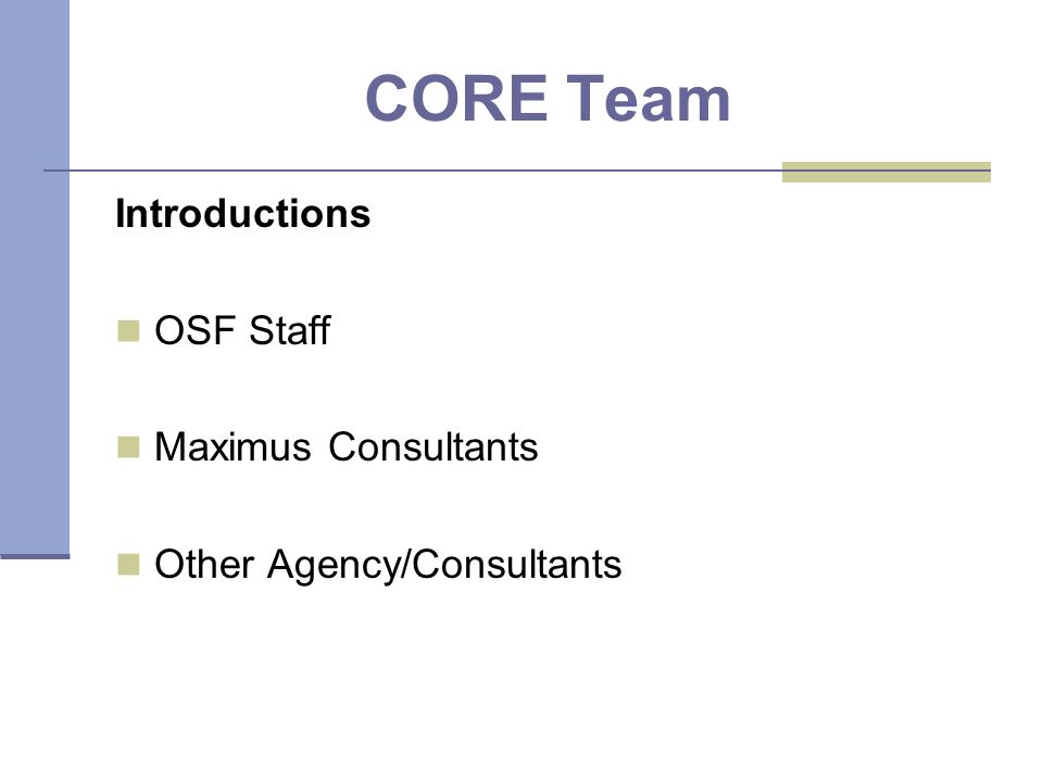 CORE Team Introductions OSF Staff Maximus Consultants Other Agency/Consultants