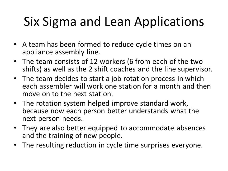 Six Sigma and Lean Applications A team has been formed to reduce cycle times on an appliance assembly line. The team consists of 12 workers (6 from ea