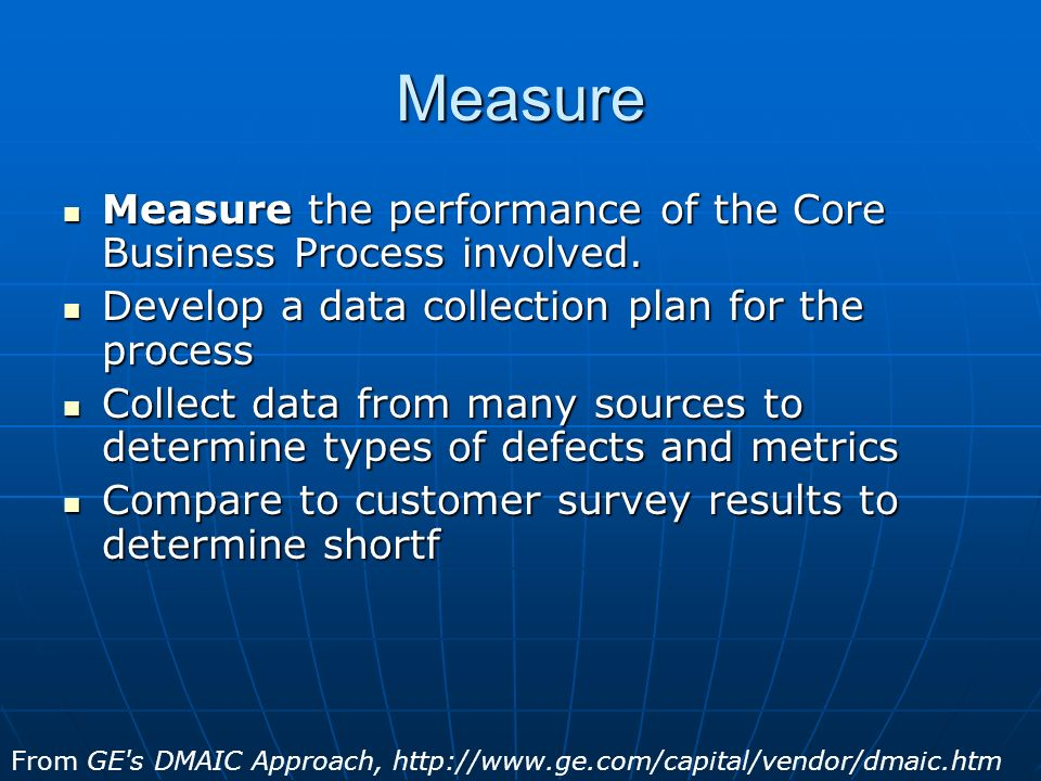 Measure Measure the performance of the Core Business Process involved.