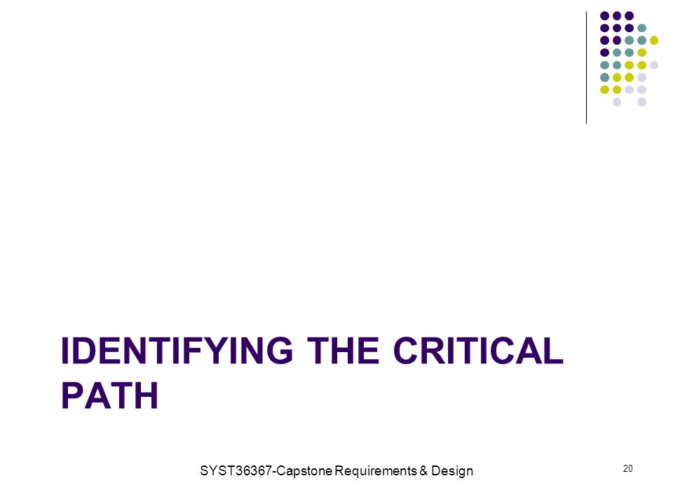 IDENTIFYING THE CRITICAL PATH SYST36367-Capstone Requirements & Design 20