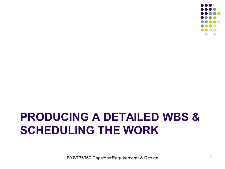 PRODUCING A DETAILED WBS & SCHEDULING THE WORK SYST36367-Capstone Requirements & Design 9