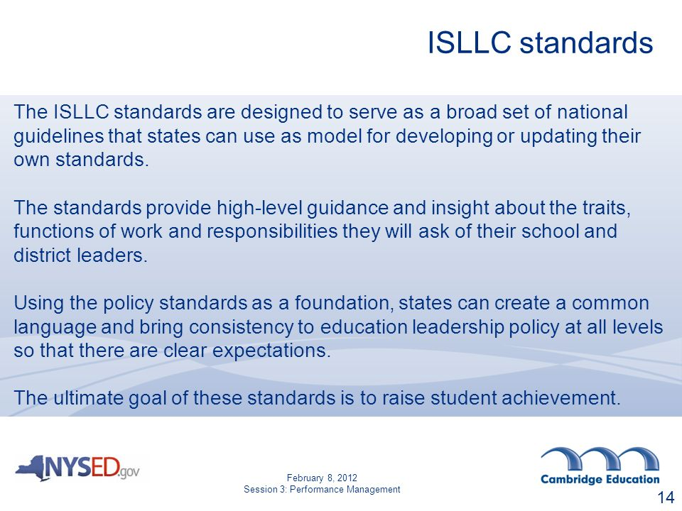 ISLLC standards The ISLLC standards are designed to serve as a broad set of national guidelines that states can use as model for developing or updating their own standards.