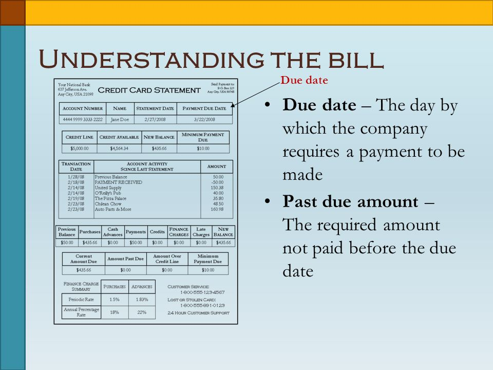 Understanding the bill Due date – The day by which the company requires a payment to be made Past due amount – The required amount not paid before the due date Due date