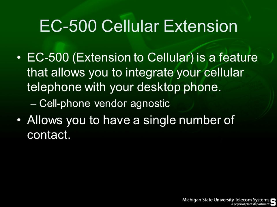 EC-500 Cellular Extension EC-500 (Extension to Cellular) is a feature that allows you to integrate your cellular telephone with your desktop phone.