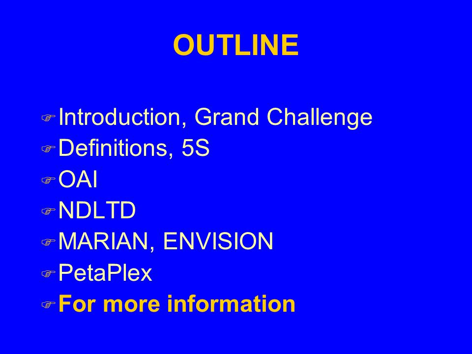 OUTLINE F Introduction, Grand Challenge F Definitions, 5S F OAI F NDLTD F MARIAN, ENVISION F PetaPlex F For more information