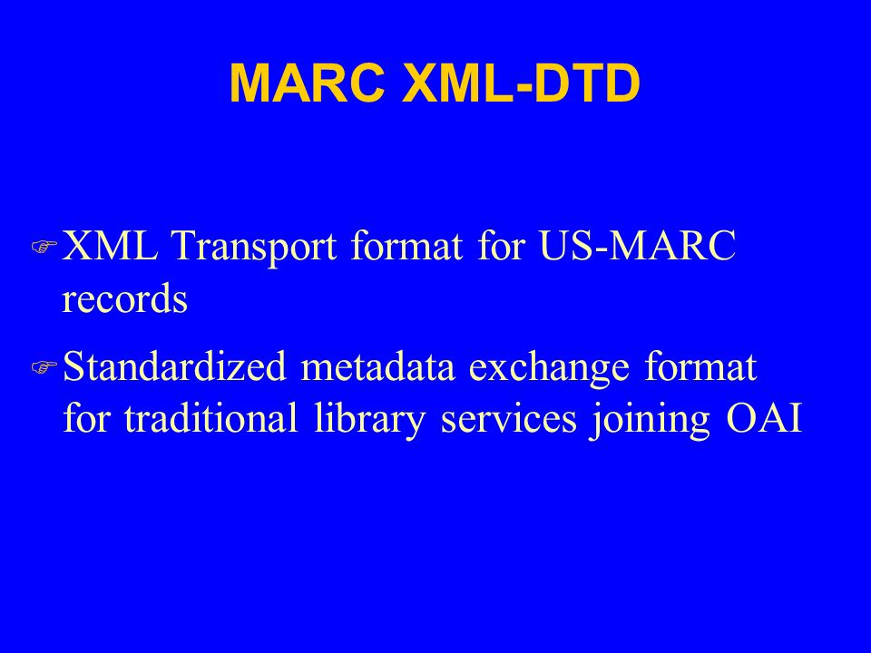 MARC XML-DTD F XML Transport format for US-MARC records F Standardized metadata exchange format for traditional library services joining OAI