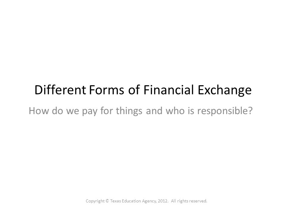Different Forms of Financial Exchange How do we pay for things and who is responsible.
