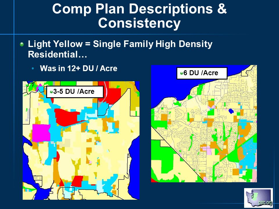 Comp Plan Descriptions & Consistency Light Yellow = Single Family High Density Residential… Was in 12+ DU / Acre 6 DU /Acre 3-5 DU /Acre