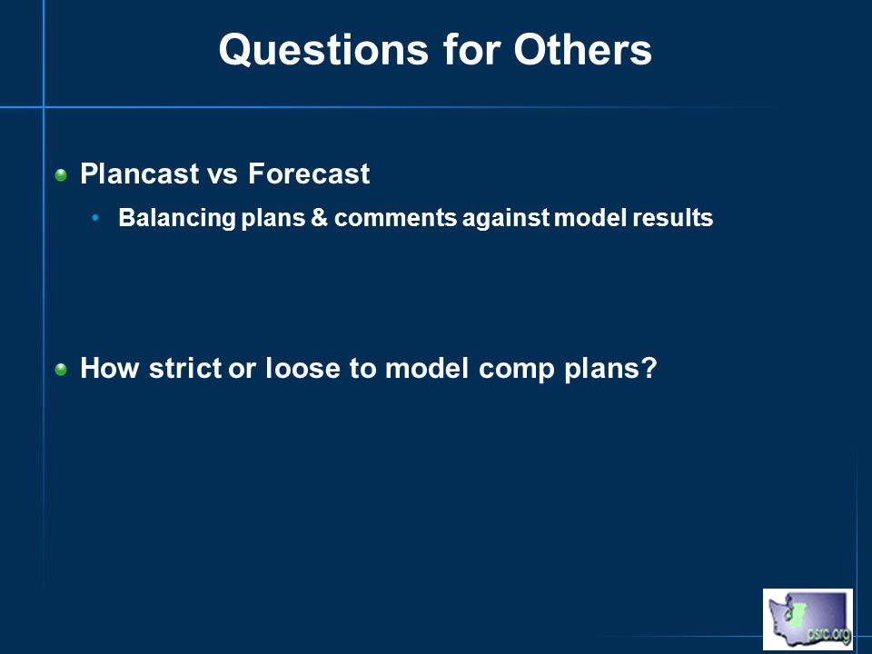 Questions for Others Plancast vs Forecast Balancing plans & comments against model results How strict or loose to model comp plans