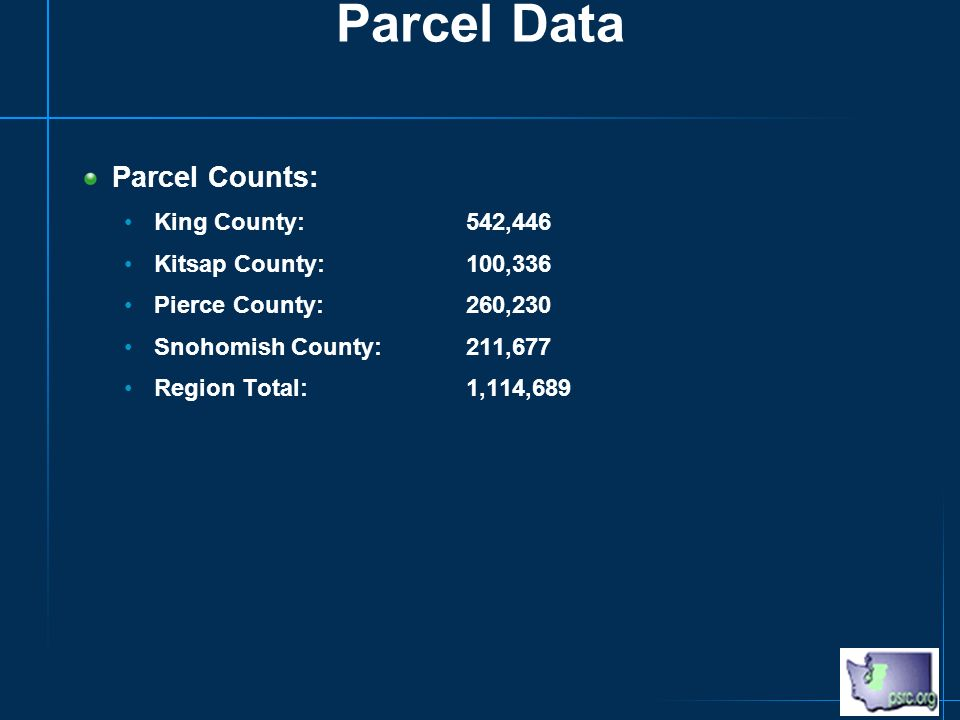 Parcel Data Parcel Counts: King County: 542,446 Kitsap County:100,336 Pierce County:260,230 Snohomish County:211,677 Region Total: 1,114,689