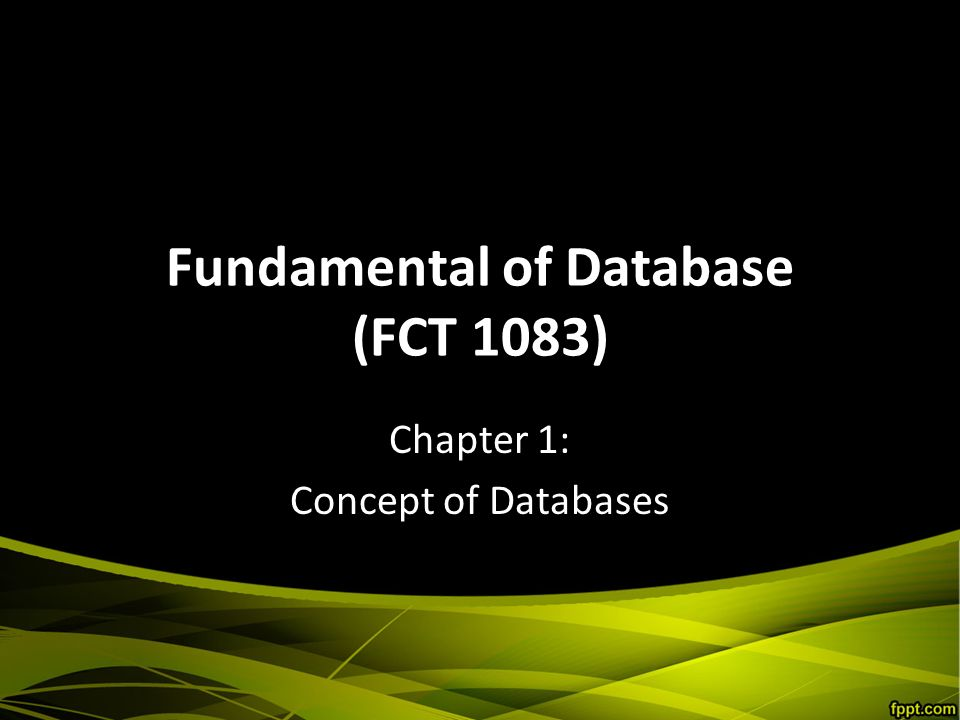 Fundamental of Database (FCT 1083) Chapter 1: Concept of Databases