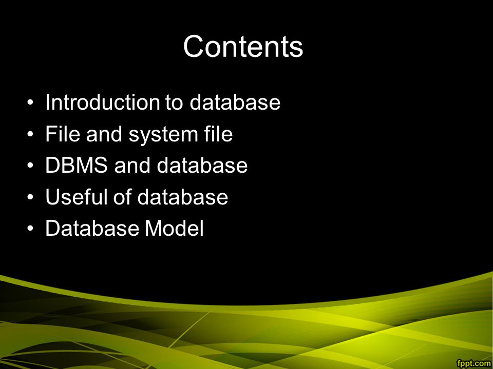Contents Introduction to database File and system file DBMS and database Useful of database Database Model