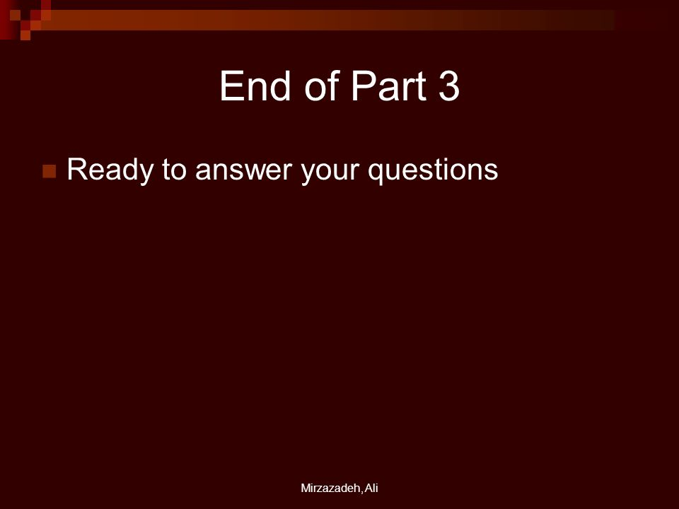 Mirzazadeh, Ali End of Part 3 Ready to answer your questions