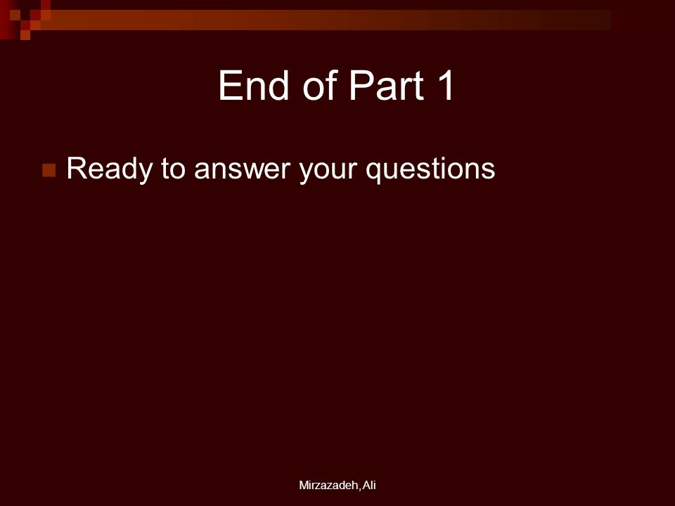 Mirzazadeh, Ali End of Part 1 Ready to answer your questions
