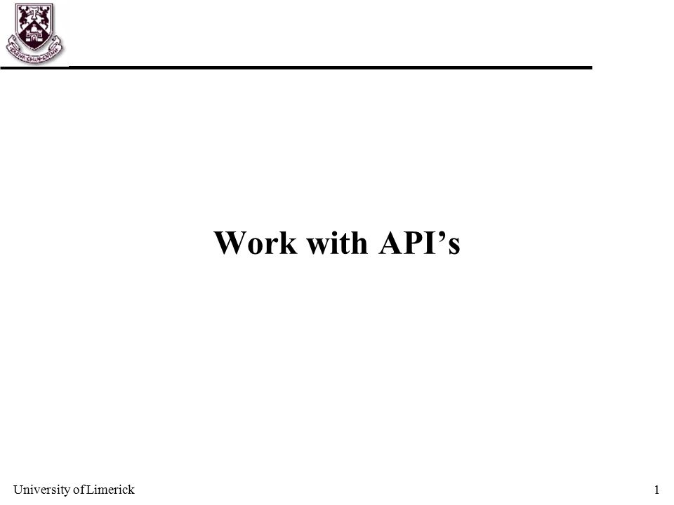 University of Limerick1 Work with API's