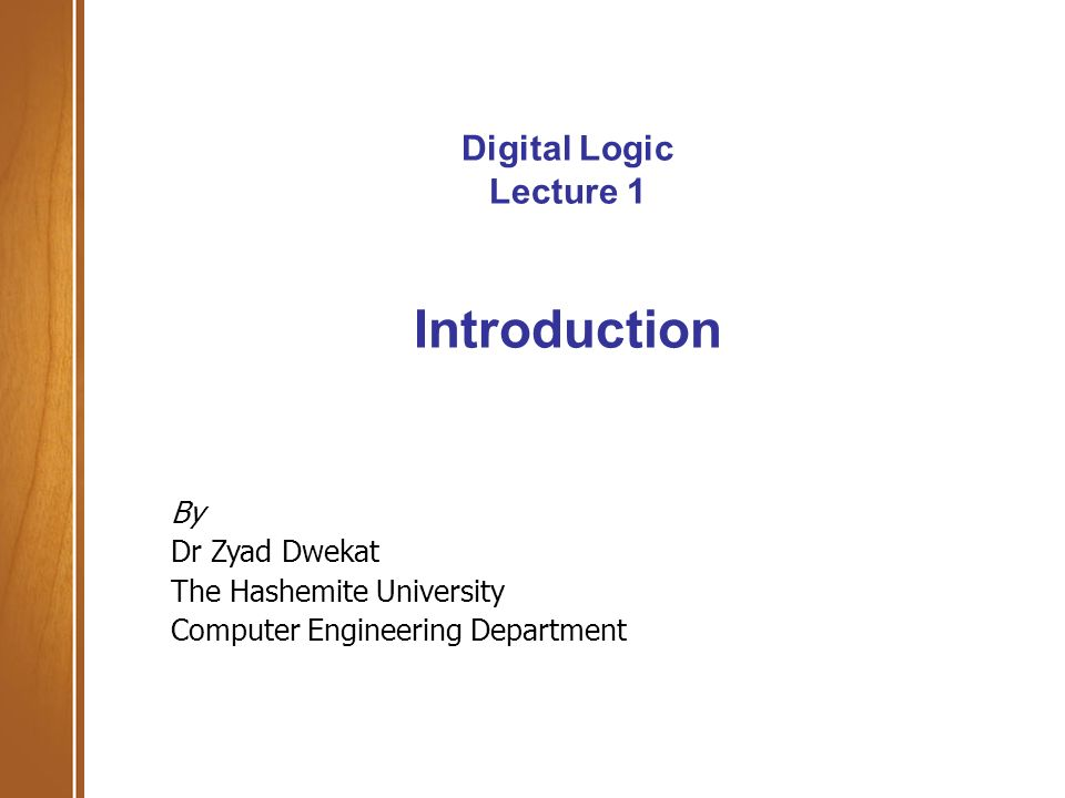 Digital Logic Lecture 1 Introduction By Dr Zyad Dwekat The Hashemite University Computer Engineering Department