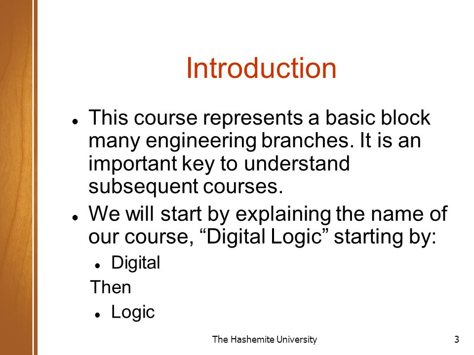 The Hashemite University3 Introduction This course represents a basic block many engineering branches.