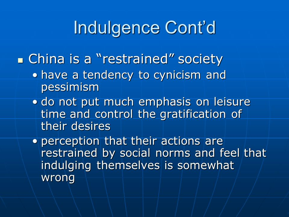 "Indulgence Cont'd China is a ""restrained"" society China is a ""restrained"" society have a tendency to cynicism and pessimismhave a tendency to cynicism"