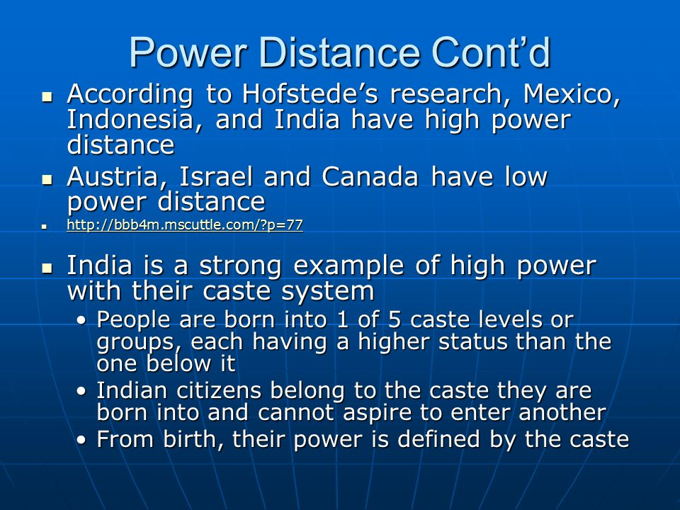 Power Distance Cont'd According to Hofstede's research, Mexico, Indonesia, and India have high power distance According to Hofstede's research, Mexico