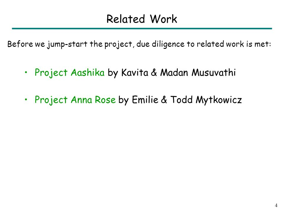 Project Aashika by Kavita & Madan Musuvathi Project Anna Rose by Emilie & Todd Mytkowicz 4 Related Work Before we jump-start the project, due diligence to related work is met: