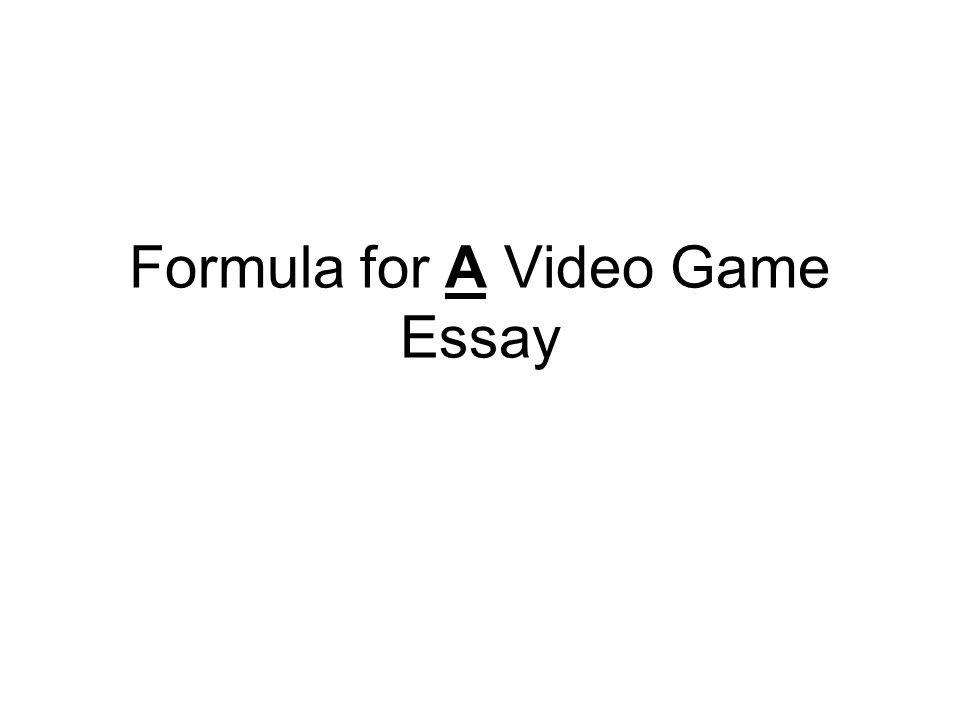 formula for a video game essay intro define the media term s 1 formula for a video game essay