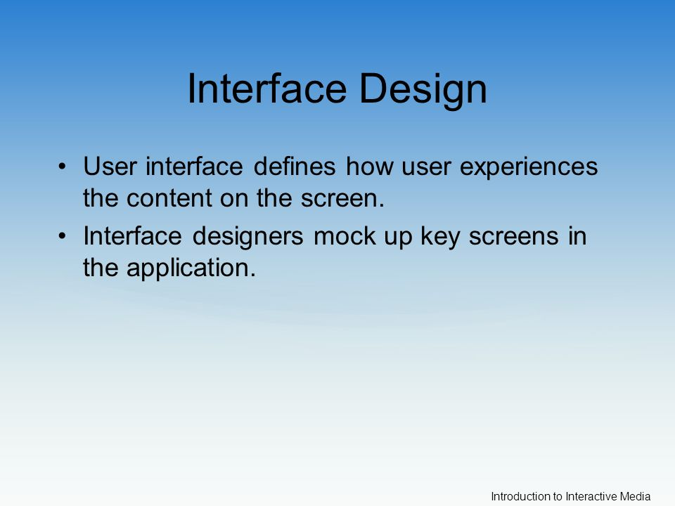 Introduction to Interactive Media Interface Design User interface defines how user experiences the content on the screen.