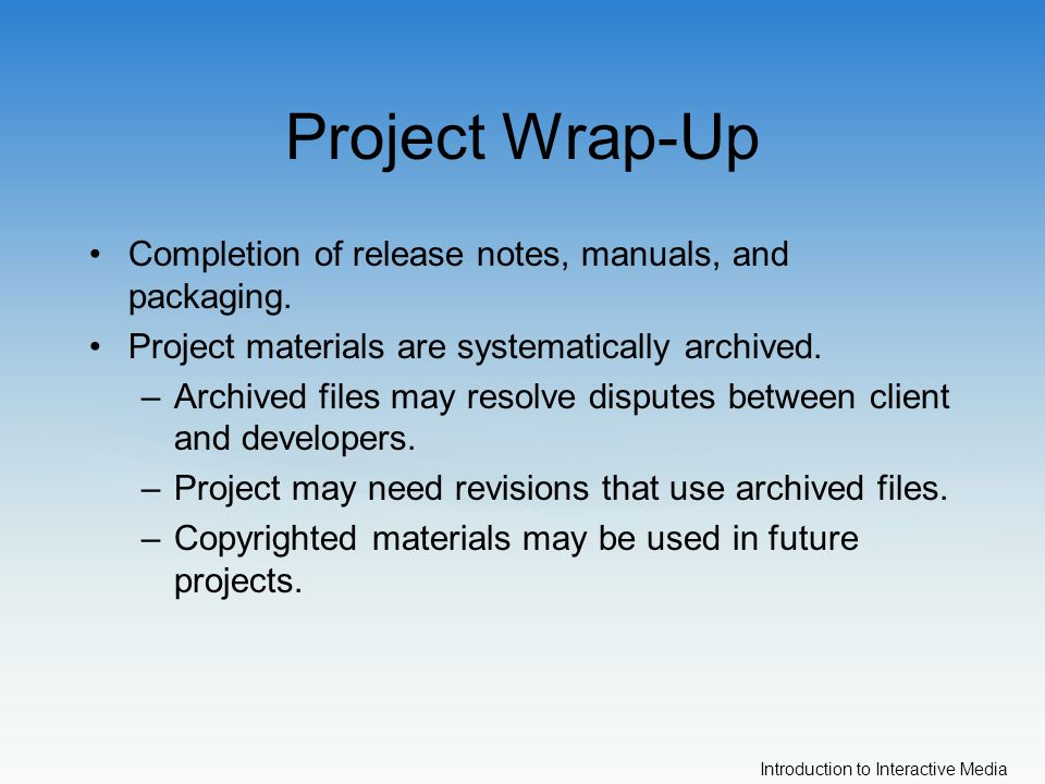 Introduction to Interactive Media Project Wrap-Up Completion of release notes, manuals, and packaging.