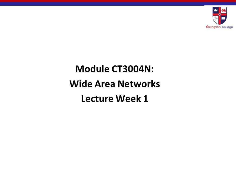 Module CT3004N: Wide Area Networks Lecture Week 1