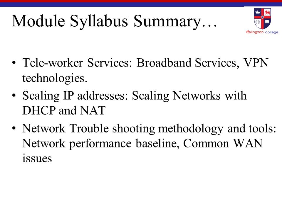 Module Syllabus Summary… Tele-worker Services: Broadband Services, VPN technologies.