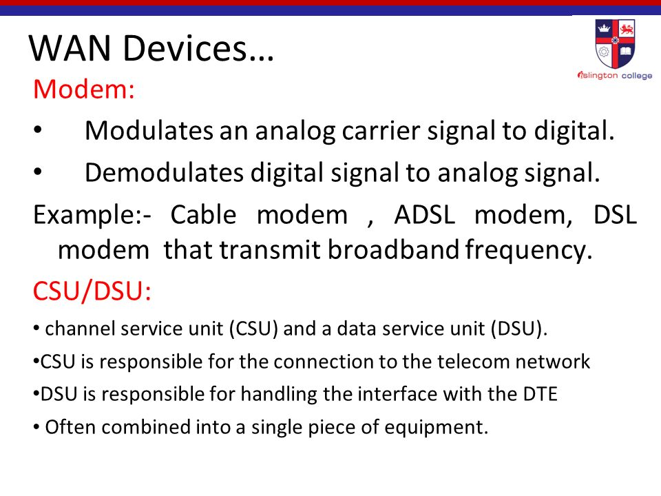 WAN Devices… Modem: Modulates an analog carrier signal to digital.