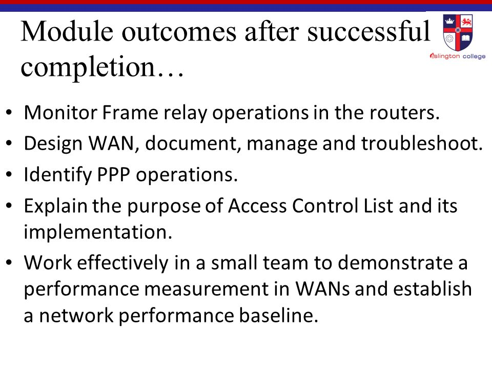 Module outcomes after successful completion… Monitor Frame relay operations in the routers.