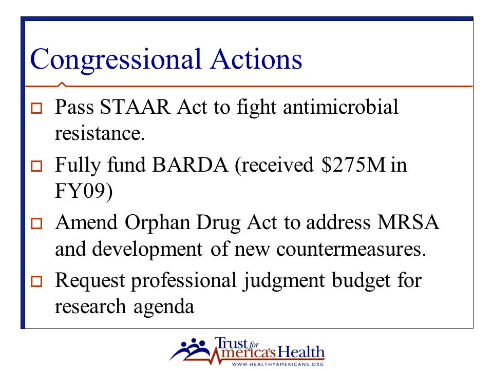 Congressional Actions  Pass STAAR Act to fight antimicrobial resistance.