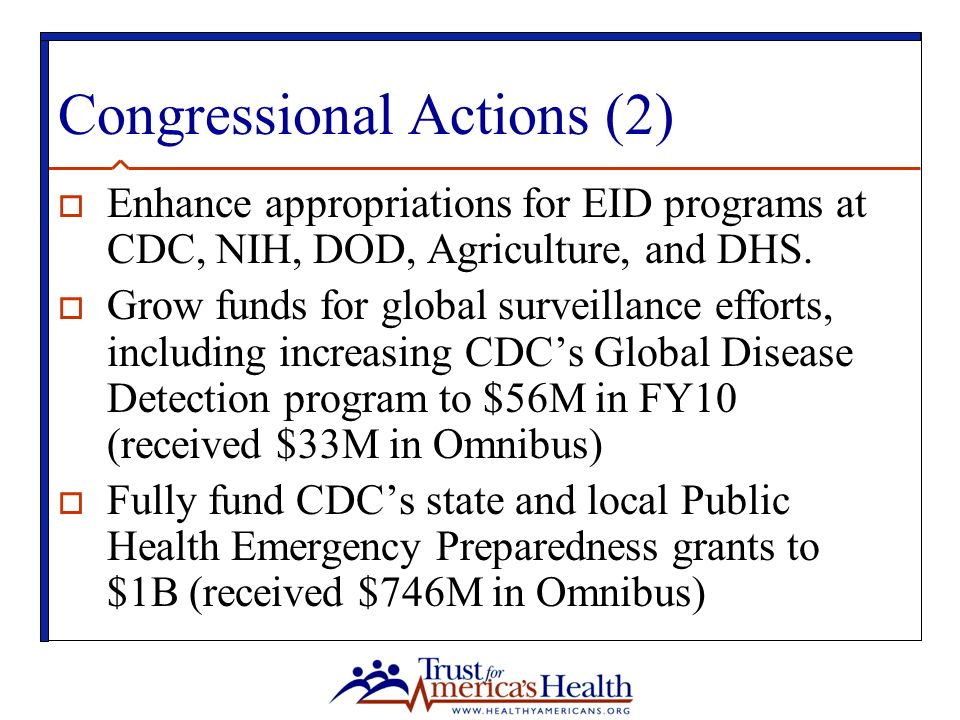 Congressional Actions (2)  Enhance appropriations for EID programs at CDC, NIH, DOD, Agriculture, and DHS.