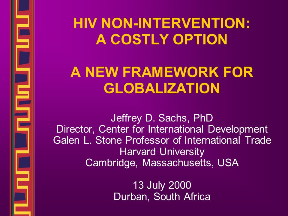 HIV NON-INTERVENTION: A COSTLY OPTION A NEW FRAMEWORK FOR GLOBALIZATION Jeffrey D.