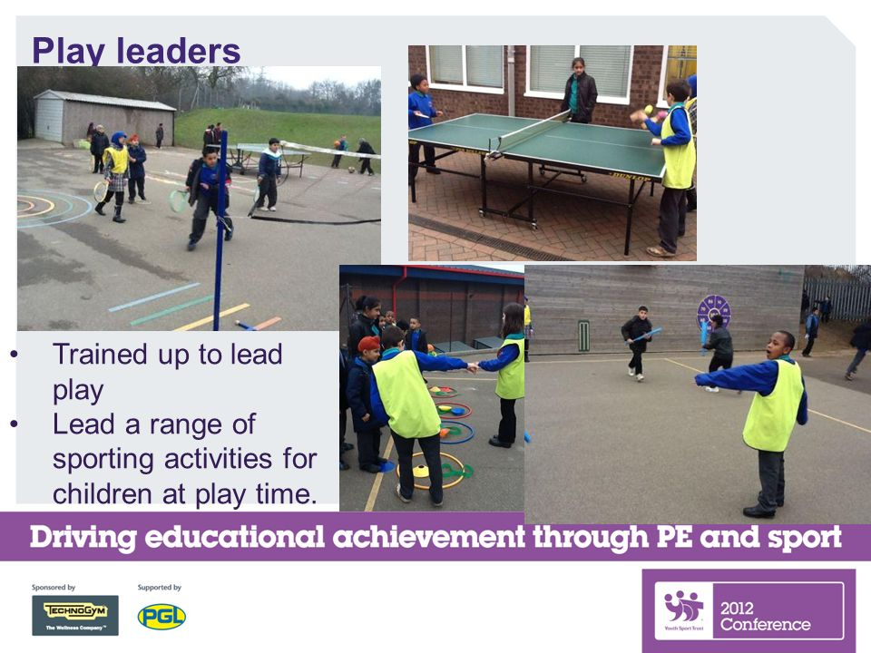 Play leaders Bullets Trained up to lead play Lead a range of sporting activities for children at play time.