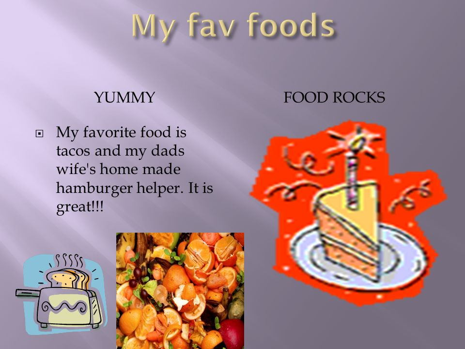 YUMMY FOOD ROCKS  My favorite food is tacos and my dads wife s home made hamburger helper.