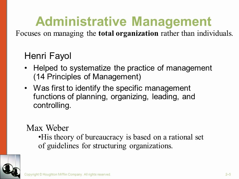 Copyright © Houghton Mifflin Company. All rights reserved.2–5 Henri Fayol Helped to systematize the practice of management (14 Principles of Managemen