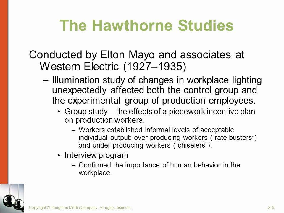 Copyright © Houghton Mifflin Company. All rights reserved.2–9 The Hawthorne Studies Conducted by Elton Mayo and associates at Western Electric (1927–1
