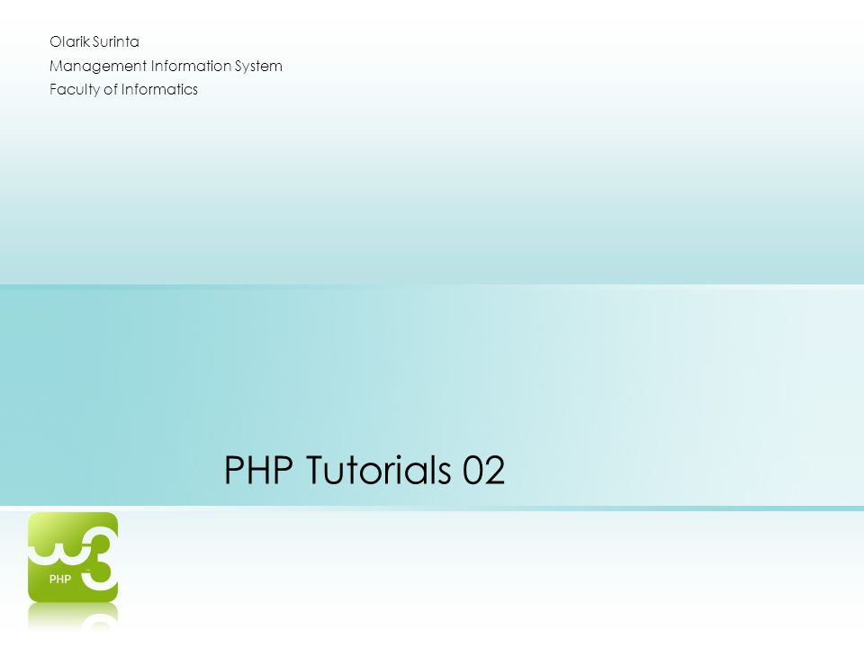 PHP Tutorials 02 Olarik Surinta Management Information System Faculty of Informatics