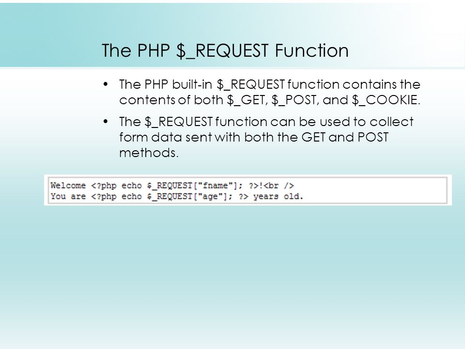The PHP $_REQUEST Function The PHP built-in $_REQUEST function contains the contents of both $_GET, $_POST, and $_COOKIE.