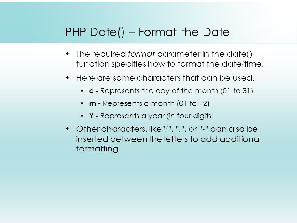 PHP Date() – Format the Date The required format parameter in the date() function specifies how to format the date/time.