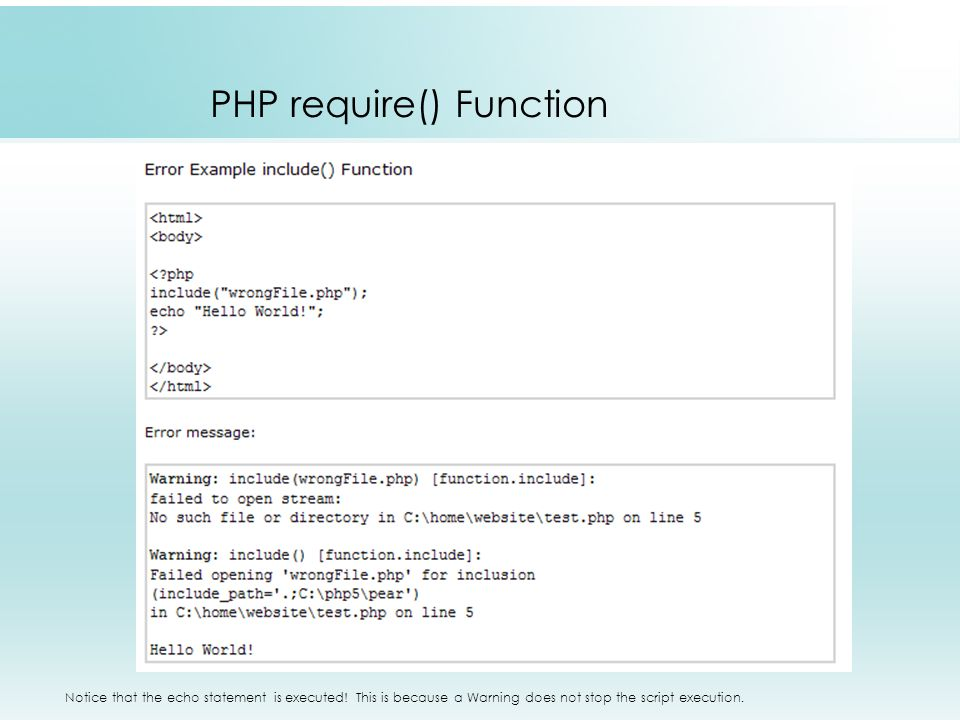 PHP require() Function Notice that the echo statement is executed.