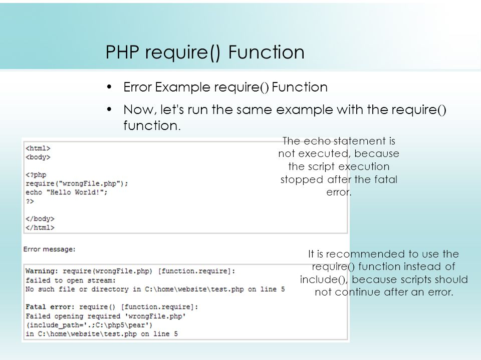 PHP require() Function Error Example require() Function Now, let s run the same example with the require() function.