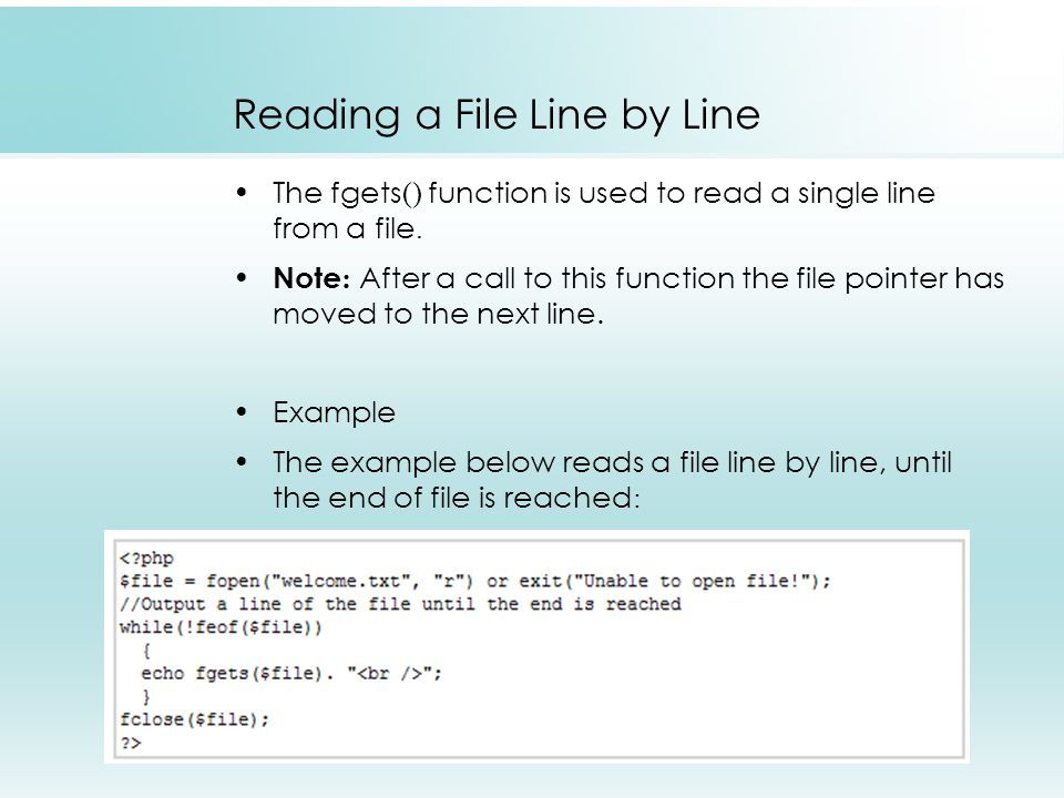 Reading a File Line by Line The fgets() function is used to read a single line from a file.